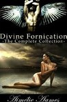 Divine Fornication-The Complete Collection (An Erotic Story of Angels, Vampires and Werewolves)