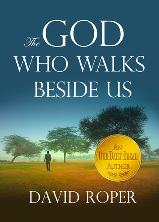 The God Who Walks Beside Us by David Roper