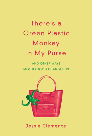There's a Green Plastic Monkey in My Purse by Jessie Clemence