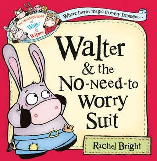 Walter and the No-Need-To-Worry Suit. Rachel Bright