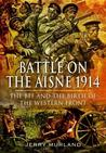 The Bef Campaign on the Aisne, 1914. Jerry Murland