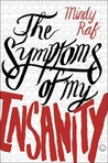 The Symptoms of My Insanity by Mindy Raf