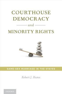 Courthouse Democracy and Minority Rights by Robert J.  Hume