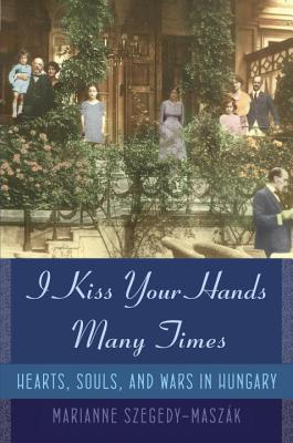 Book cover: I Kiss Your Hands Many Times by Marianne Szegedy-Maszak