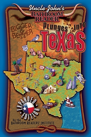 Uncle John's Bathroom Reader Plunges into Texas Expanded Edition by Bathroom Readers' Institute