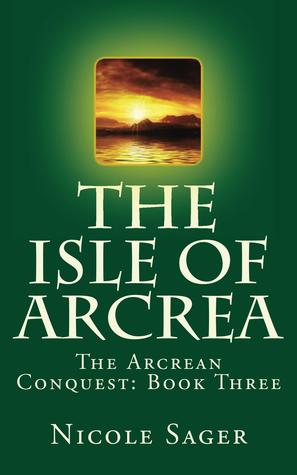The Isle of Arcrea (The Arcrean Conquest, #3)