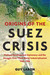 Origins of the Suez Crisis: Postwar Development Diplomacy and the Struggle over Third World Industrialization, 1945–1956