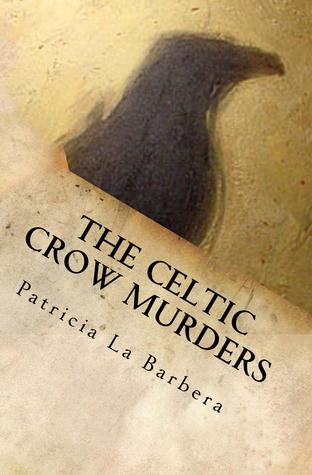 The Celtic Crow Murders by Patricia La Barbera