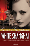 White Shanghai. A Novel of the Roaring Twenties in China by Elvira Baryakina