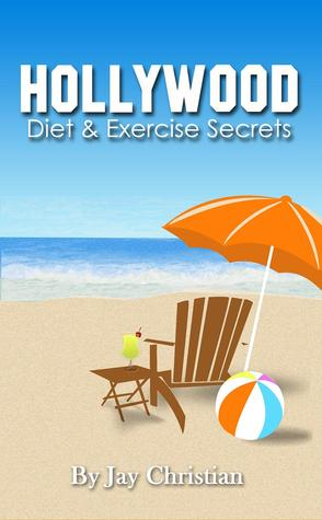 Hollywood Diet & Exercise Secrets by Jay Christian