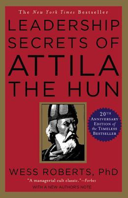 "leadership secrets of attila the hun essay Dr wess robert's best-selling book ""leadership secrets of attila the hun"" in the 1980s was followed in 1993 with ""victory secrets of attila the hun""as his protagonist dr roberts chose the brutal barbarian who sacked seemingly impregnable rome, sending the roman empire into a tailspin from which it never recovered."