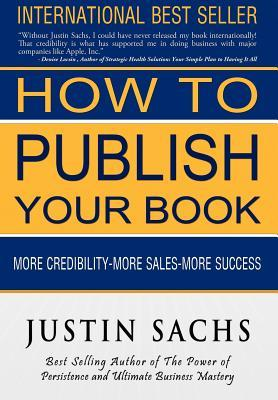 How to Publish Your Book by Justin Sachs