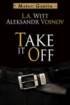 Take It Off (Market Garden, #2)
