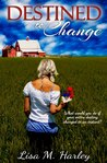 Destined to Change by Lisa M. Harley