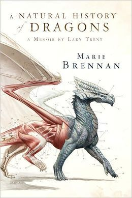 A Natural History of Dragons: A  Memoir by Lady Trent (Memoir by Lady Trent #1)