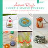 Aimee Ray's Sweet & Simple Jewelry: 17 Designers, 10 Techniques & 32 Projects to Make