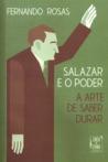 Salazar e o Poder. A Arte de Saber Durar