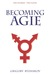 Becoming Agie: The Adventure of a Russian Transgender Scientist Entangled in Fiction, Romance and Mystery.