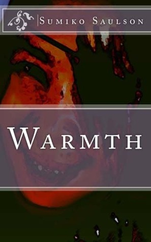 Warmth by Sumiko Saulson