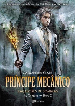 Príncipe Mecânico (Caçadores de Sombras - As Origens, #2)