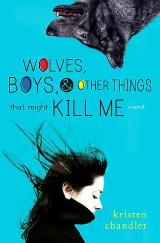 Wolves, Boys, & Other Things that Might Kill Me by Kristin Chandler