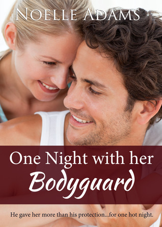 One Night with her Bodyguard by Noelle  Adams