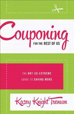 Couponing for the Rest of Us by Kasey Trenum
