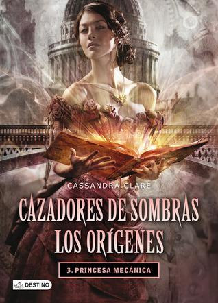 Princesa Mecánica (Cazadores de Sombras: Los Orígenes, #3)