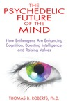 The Psychedelic Future of the Mind: How Entheogens Are Enhancing Cognition, Boosting Intelligence, and Raising Values