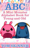 ABC: A Mini Monster Alphabet Book for Young and Old