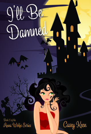 I'll Be Damned (Anna Wolfe Series, Book #1)