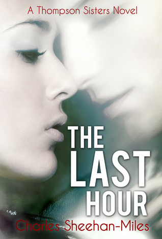 6 Stars for The Last Hour (Thompson Sisters #3) by Charles Sheehan-Miles