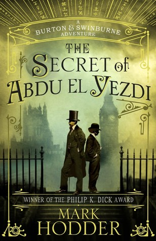 The Secret of Abdu El-Yezdi (Burton & Swinburne #4)  - Mark Hodder