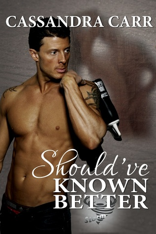 Should've Known Better by Cassandra Carr