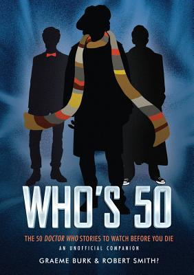 Who's 50: The 50 Doctor Who Stories to Watch Before You Die-An Unofficial Companion