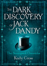 The Dark Discovery of Jack Dandy by Kady Cross