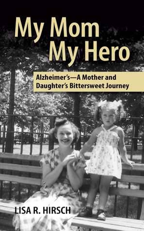 My Mom My Hero -Alzheimer's, A Mother and Daughter's Bittersw... by Lisa Hirsch