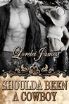 Shoulda Been a Cowboy by Lorelei James