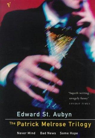 The Patrick Melrose Trilogy (The Patrick Melrose Novels #1-3)  - Edward St. Aubyn