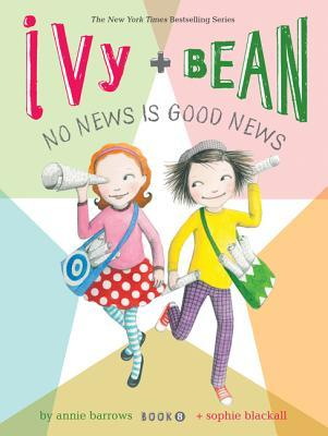 Ivy and Bean: No News Is Good News (Ivy and Bean, #8)