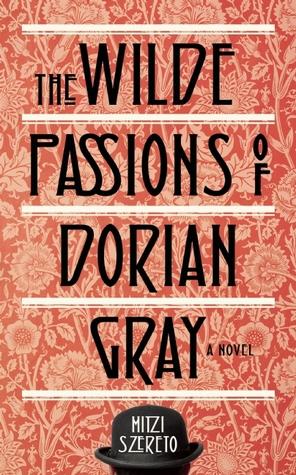Wilde Passions of Dorian Gray: A Novel