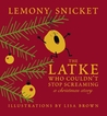 The Latke Who Couldn't Stop Screaming by Lemony Snicket