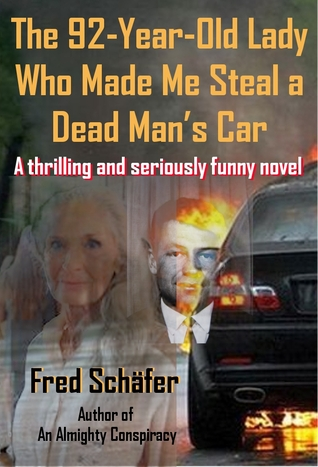 The 92-Year-Old Lady Who Made Me Steal a Dead Man's Car - A thrilling and seriously funny novel
