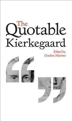 The Quotable Kierkegaard by Gordon Daniel Marino