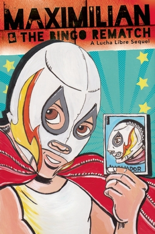 Maximilian & the Bingo Rematch: A Lucha Libre Sequel