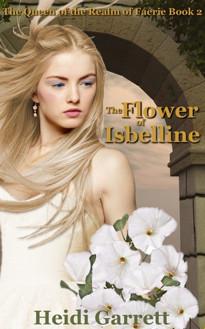 The Flower of Isbelline (Queen of the Realm of Faerie #2)