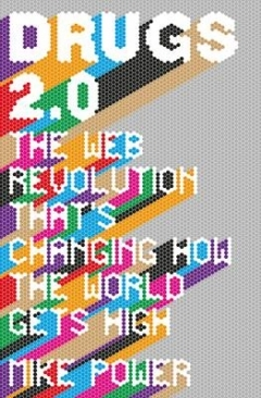 Drugs 2.0: The Web Revolution That's Changing How the World Gets High.