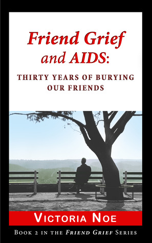 Friend Grief and AIDS by Victoria Noe