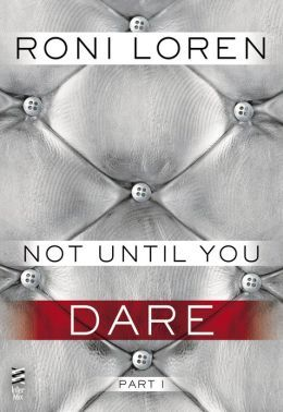 Not Until You Part I: Not Until You Dare (Loving on the Edge, #3.51)