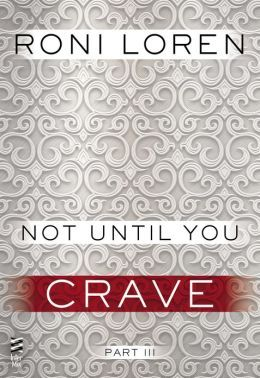 Not Until You Part III: Not Until You Crave (Loving on the Edge, #3.53)